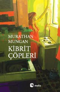 Kibrit Çöpleri – Murathan Mungan