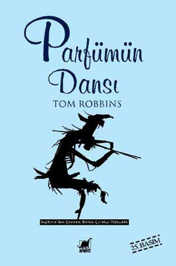 Mükemmel Bir Başucu Kitabı: Parfümün Dansı / Tom Robbins